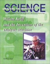 Willem Kolff and the Invention of the Dialysis Machine (Unlocking the Secrets of
