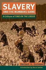 Slavery and the Numbers Game : A Critique of Time on the Cross by Herbert G....