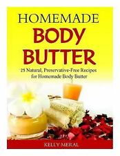 Homemade Body Butter : 25 Natural, Preservative-Free Recipes for Homemade...