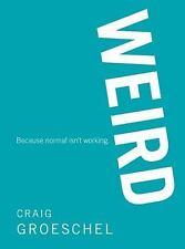 WEIRD: Because Normal Isn't Working, Groeschel, Craig, Very Good Book