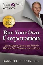 Run Your Own Corporation: How to Legally Operate and Properly Maintain Your Comp