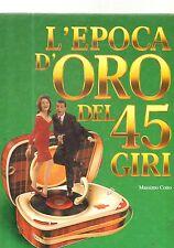 L4  L'epoca d'oro del 45 giri Massimo Cotto 1°ed. 1998 Pavone-Dalida-Spaak-Gaber