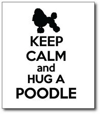 KEEP CALM AND HUG A POODLE - Puppy / Dog / Novelty Vinyl Sticker 15 cm x 17 cm