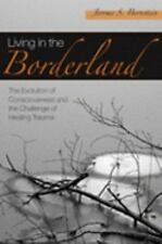 Living in the Borderland:The Evolution of Consciousness and the Challenge of Hea
