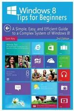Windows 8 Tips for Beginners : A Simple, Easy, and Efficient Guide to a...