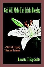 God Will Make This Trial a Blessing: A Story of Tragedy, Trials and Triumph
