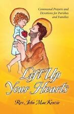 Lift up Your Hearts : Communal Prayers and Devotions for Parishes and...