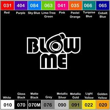 BLOW ME Vinyl Decal Sticker Window Bumper Car Drift JDM Turbo - 6 inch