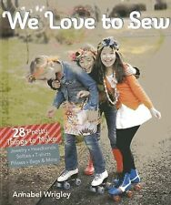 We Love to Sew : 28 Pretty Things to Make by Annabel Wrigley (2013, Paperback)