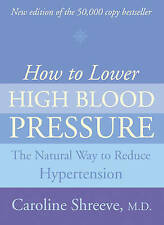 How to Lower High Blood Pressure: The Natural Four Point Plan to Reduce Hyperten