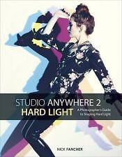Studio Anywhere 2: Hard Light : A Photographer's Guide to Shaping Hard Light...