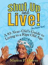 Shut Up and Live! You Know How: A 93-Year-Old's Guide to Living to a Ripe Old  -
