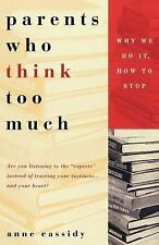 Parents Who Think Too Much: Why We Do It, How to Stop It Anne Cassidy Paperback