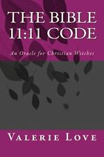 The Bible 11:11 Code: An Oracle for Christian Witches by Rev. Valerie Love