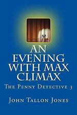 The Penny Detective: An Evening with Max Climax : Penny Detective 3 by John...