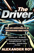 The Driver: True Life Adventures of an Underground Road Racer,Alexander Roy,New