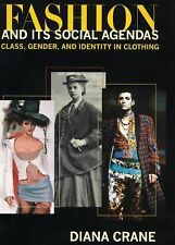 Fashion and Its Social Agendas : Class, Gender, and Identity in Clothing