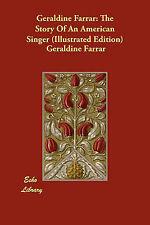 Geraldine Farrar: la historia de una cantante estadounidense (edición Ilustrada) por Farr