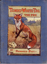 TOMMY WHITE TAG THE FOX ILLUSTRATED BOOK FRANCES PITT 1912 1ST ED. FOX FICTION