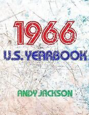 The 1966 U. S. Yearbook : Interesting Facts from 1966 Including News, Sport,...