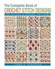 The Complete Book of Crochet Stitch Designs : 500 Classic and Original...