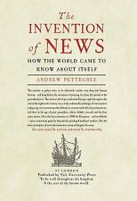 The Invention of News : How the World Came to Know about Itself by Andrew...