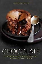 Chocolate: Heavenly Recipes for Desserts, Cakes and Other Divine Treats by...