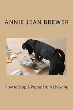How to Stop a Puppy from Chewing by Annie Brewer (2012, Paperback)