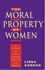 The Moral Property of Women : A History of Birth Control Politics in America...