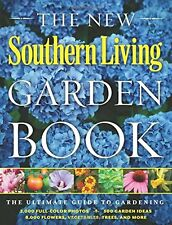 The New Southern Living Garden Book: The Ultimate Guide to Gardening, New
