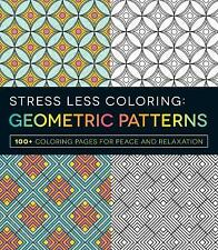 Stress Less Coloring - Geometric Patterns: 100+ by Adams Media ( Paperback) NEW