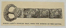 small 1881 magazine engraving ~ ROMAN LADY'S JEWELED BELT ~ Museum of the Louvre