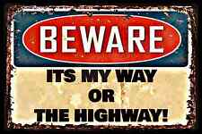 *IT'S MY WAY OR HIGHWAY* MADE IN USA! METAL SIGN 8X12 MAN CAVE BAR FUNNY OFFICE