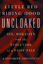Little Red Riding Hood Uncloaked : Sex, Morality, and the Evolution of a...