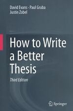How to Write a Better Thesis by Justin Zobel, Paul Gruba and David Evans...