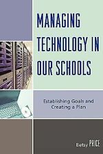 Managing Technology in Our Schools : Establishing Goals and Creating a Plan...