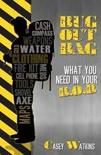 Bug Out Bag : What You Need in Your B. O. B. by Casey Watkins (2013, Paperback)