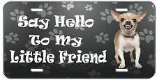 CUSTOM LICENSE PLATE SAY HELLO TO MY LITTLE FRIEND CHIHUAHUA AUTO TAG