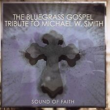 Sound Of Faith: Bluegrass Gospel Tribute To Michael W. Smith By Various Artists