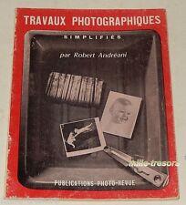 TRAVAUX PHOTOGRAPHIQUES simplifiés par Robert ANDREANI - PHOTO-REVUE 1968