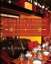 Comfort Food Without Borders : Volume One: from Appetizers to Pastas by Sia...