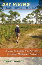 Day Hiking Southwest Florida: A Guide to the Best Trail Adventures in Greater N