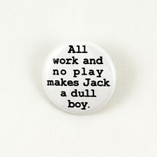 All Work and No Play Makes Jack a Dull Boy | pinback button Shining Stephen King