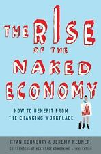 The Rise of the Naked Economy : How to Benefit from the Changing Workplace by Ry