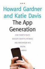 The App Generation : How Today's Youth Navigate Identity, Intimacy, and...