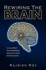 Rewiring the Brain : Living without Stress and Anxiety through the Power of...