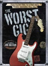 Worst Gig : From Psycho Fans to Stage Riots, Famous Musicians Tell All by Jon...