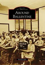 Images of America Ser.: Around Ballentine by Marilyn Bull (2009, Paperback)