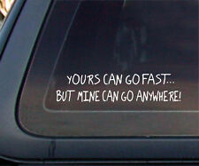 Your Can Go Fast but Mine Can Go Anywhere Offroad 4x4 Funny Car Decal / Sticker