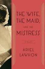 The Wife, the Maid, and the Mistress: A Novel by Lawhon, Ariel, Good Book
